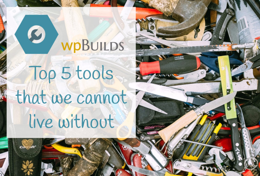 Top five tools that we cannot live without